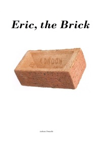 """Eric, the Brick"" by Anthony Donnelly"